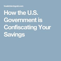 How the U.S. Government is Confiscating Your Savings