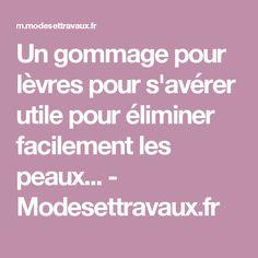 Un gommage pour lèvres pour s'avérer utile pour éliminer facilement les peaux... - Modesettravaux.fr