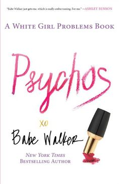 Psychos: A White Girl Problems Book by Babe Walker http://www.amazon.de/dp/1476734151/ref=cm_sw_r_pi_dp_sO1dxb06PG4C3