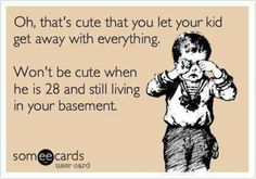 My smarty 25yr old daughter sent this to me, referring to her 2yr old brother. She's forgetting that we've raised ALL our kids the same, all rottenly spoiled :-)
