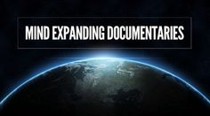 I watch a lot of documentaries. I think they are incredible tools for learning and increasing our awareness of important issues. The power of an interesting documentary is that it can open our minds to new possibilities and deepen our understanding of the world. On this list of mind expanding doc