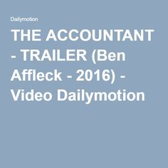 THE ACCOUNTANT - TRAILER (Ben Affleck - 2016) - Video Dailymotion