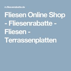 Fliesen Online Shop - Fliesenrabatte - Fliesen - Terrassenplatten