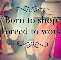 """15 Reasons It's Totally OK to Shop Every Day: When trying to cull a life motto (because who doesn't need one of those), I've settled on tweaking Glengarry Glen Ross's famous """"Always be closing"""" to """"Always be shopping. Shopaholic Quotes, Fashionista Quotes, Shopping Quotes, Shopping Meme, Confessions Of A Shopaholic, Life Motto, Lol, Nutrition Information, Fashion Quotes"""