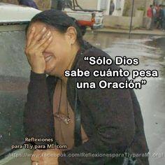 """Reflexiones para TI y para MÍ: * """"Sólo Dios sabe cuánto pesa una Oración""""  (BELLA..."""
