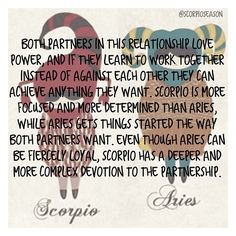 Scorpio + Aries = Both partners in this relationship love power, and if they learn to work together instead of against each other they can achieve anything they want. Scorpio is more focused and more. All About Scorpio, Aries And Scorpio, Aries Baby, Scorpio Zodiac Facts, Scorpio Sign, Scorpio Quotes, Scorpio Woman, Aries Men, Zodiac Signs