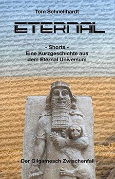 Eternal: Kurzgeschichten - Der Gilgamesch Zwischenfall