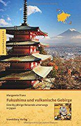 Frauenreisen, Fukushima und vulkanische Gebirge: Eine 85-jährige Reisende unterwegs in Japan Taschenbuch – 15. September 2016 von Margarete Franz (Autor)