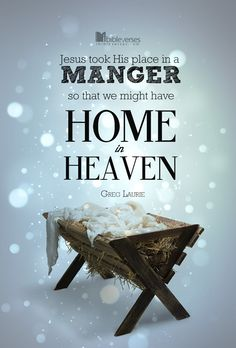 """Jesus took His place in a manger so that we might have Home in Heaven"" -Greg Laurie...http://ibibleverses.christianpost.com/?p=87056 #heaven #manger #Christmas"