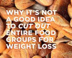 Why It's Not a Good Idea to Cut Out Entire Food Groups for Weight Loss