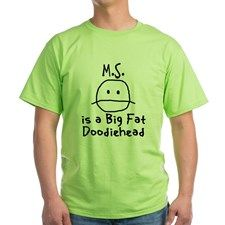 M.S. is a Big Fat Doodiehead Green T-Shirt for