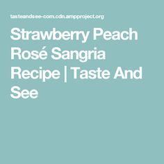 Strawberry Peach Rosé Sangria Recipe | Taste And See
