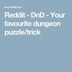 Reddit - DnD - Your favourite dungeon puzzle/trick