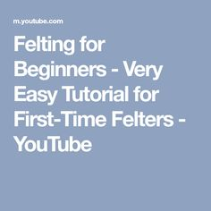Felting for Beginners - Very Easy Tutorial for First-Time Felters - YouTube