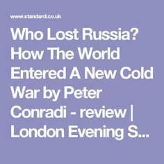 Who Lost Russia? How The World Entered A New Cold War by Peter Conradi - review | London Evening Standard