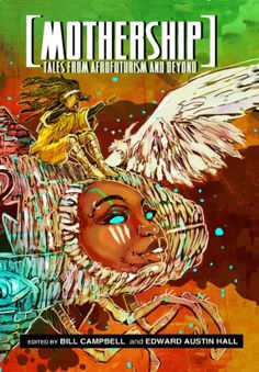 Amazon.com: Mothership: Tales from Afrofuturism and Beyond eBook: Junot Diaz, Lauren Beukes, N.K. Jemisin, Victor LaValle, Tobias Buckell, S.P. Somtow, Linda Addison, Charles Saunders, Bill Campbell, Edward Austin Hall: Kindle Store