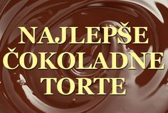 NAJLEPŠE ČOKOLADNE TORTE: recepti i ukrašavanje