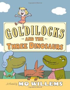 Goldilocks and the Three Dinosaurs: As Retold by Mo Willems by Mo Willems,http://www.amazon.com/dp/0062104187/ref=cm_sw_r_pi_dp_wyNKsb0VN7EK78V8
