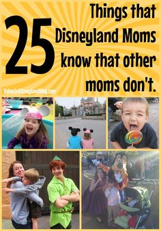 25 things that Disneyland moms know that other moms don't by Babes In Disneyland