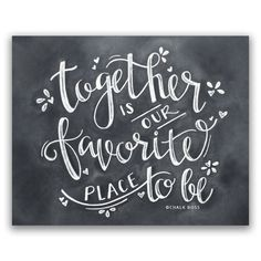 Together is our Favorite Place to Be Print - Chalkboard Print - Chalkboard Art - Chalk Art - Chalkboard Decor - Wedding Gift - Wedding Decor Chalkboard Decor, Chalkboard Print, Chalkboard Lettering, Chalkboard Designs, Chalkboard Wedding, Chalkboard Drawings, Chalkboard Art Quotes, Chalkboard Baby, Wedding Chalk Art