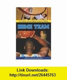 Home Team (Orca Young Readers) (9781554692187) Eric Walters, Jerome Williams, Johnnie Williams III , ISBN-10: 1554692180  , ISBN-13: 978-1554692187 ,  , tutorials , pdf , ebook , torrent , downloads , rapidshare , filesonic , hotfile , megaupload , fileserve