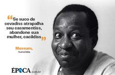 Mussum, forévis Mussum. Um dos mais carismáticos personagens da história do humor no Brasil era vítima e agente do preconceito .  http://epoca.globo.com/ideias/noticia/2014/07/mussum-bforevis-mussumb.html