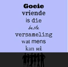 Goeie vriende is die beste versameling wat mens kan he Bff Quotes, Text Quotes, Jokes Quotes, Friendship Quotes, Quotes To Live By, Qoutes, Uplifting Christian Quotes, Best Friend Letters, Afrikaanse Quotes
