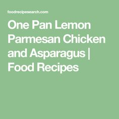 One Pan Lemon Parmesan Chicken and Asparagus | Food Recipes