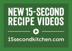 New 15-Second Recipe Videos 15secondkitchen.com