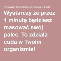 Wystarczy że przez 1 minutę będziesz masować swój palec. To zdziała cuda w Twoim organizmie! Good Energy, Detox, Massage, Life Hacks, Remedies, Health Fitness, Hair Beauty, Homemade, Healthy