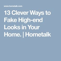 13 Clever Ways to Fake High-end Looks in Your Home. | Hometalk