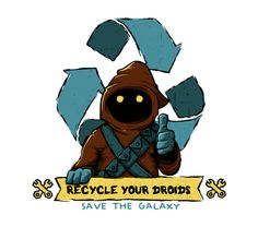 """Recycle Your Droids. Save the Galaxy."" Posted on teefury.com."