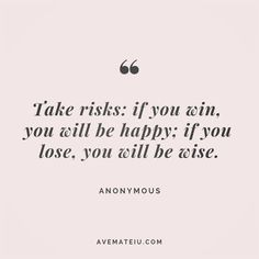 Take risks: if you win, you will be happy; if you lose, you will be wise. Anonymous Quote 183 - Take risks: if you win you'll be happy, if you lose you'll be wise - Eyes Quotes Love, Sad Quotes, Happy Quotes, Quotes To Live By, Motivational Quotes, Inspirational Quotes, Happiness Quotes, Strong Quotes, Be Wise Quotes