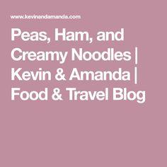 Peas, Ham, and Creamy Noodles | Kevin & Amanda | Food & Travel Blog