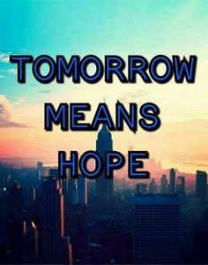 Tomorrow means hope
