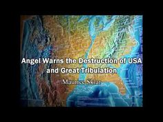 Angel Warns the Destruction of USA and the Great Tribulation - Maurice Sklar - YouTube 10:50 Pub Feb 22, 2015 ... Brother Maurice Sklar had a dream in March 2014. Wrath of God, USA splits, Tsunamis, CA falls, West coast Mex to Ala disappear, 3 rockets EMP, Soldiers, FEMA camps, Mark of the Beast, Remnant Christians rise, Revival, God hears and answers, Worldwide destruction, Laser beheading. (knowing my own dreams, I know that this is true. Read Rev 6 & 7, Matt 24, Mark 13, Luke 21 & Dan)…