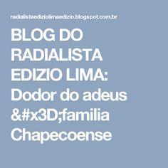 BLOG DO  RADIALISTA  EDIZIO LIMA: Dodor  do adeus =familia Chapecoense