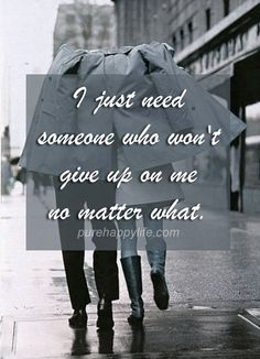 #quotes more on purehappylife.com - I just need someone who won't....