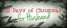 Ideas for doing the 12 days of Christmas for a husband. Doing it this year and its a blast!