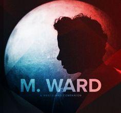 M. Ward: A Wasteland Companion - April 10