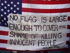 """""""No flag is large enough to cover the shame of killing innocent people."""""""