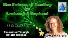 Channeled Messages   The Future of Healing by Archangel Raphael through Natalie Glasson www.omna.org