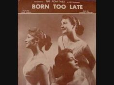 """The Poni-Tails, """"Born Too Late"""" (1958), in which they """"realize that one's very existential condition can be her tragic downfall."""" [p.38]"""