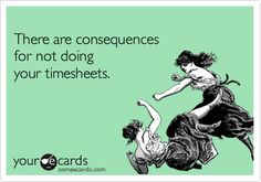 Free and Funny Workplace Ecard: There are consequences for not doing your timesheets. Create and send your own custom Workplace ecard. Payroll Humor, Accounting Humor, Financial Accounting, Human Resources Humor, Hr Humor, Server Life, Office Humor, Work Quotes, Love My Job