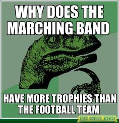 hmmmmm and yet the football team ALWAYS gets more support than the band....this has always puzzled me!