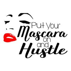 Put your Mascara on and Hustle svg Empowerment svg Mascara svg Hustle svg Boss Babe svg Girl boss svg Eyes svg Eyelashes svg Feminism svg - Farmasi Mascara Girl Boss Quotes, Thug Quotes, Hustle Quotes, Motivational Quotes, Silhouette Cameo Projects, Silhouette Design, Makeup Quotes, Vinyl Projects, Vinyl Crafts