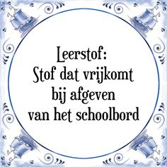 Leerstof: Stof dat vrijkomt bij afgeven van het schoolbord - Bekijk of bestel deze Tegel nu op Tegelspreuken.nl