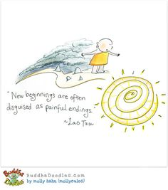 New beginnings are often disguised as painful endings ~ Lao Tzu Tiny Buddha, Little Buddha, Namaste, Buddah Doodles, Taoism, Illustrations, New Beginnings, Decir No, Inspirational Quotes