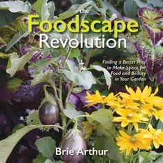 The Foodscape Revolution by Brie Arthur - Finding a better way to make space for food and beauty in your garden - National Garden Bureau