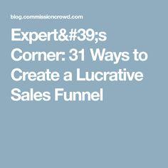 Expert's Corner: 31 Ways to Create a Lucrative Sales Funnel